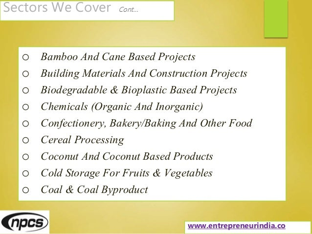 Sectors We Cover Cont… o Bamboo And Cane Based Projects o Building Materials And Construction Projects o Biodegradable & B...