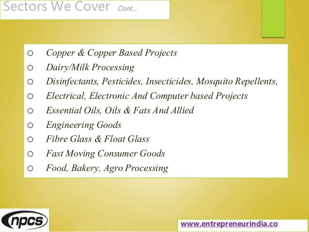Sectors We Cover Cont… o Copper & Copper Based Projects o Dairy/Milk Processing o Disinfectants, Pesticides, Insecticides,...