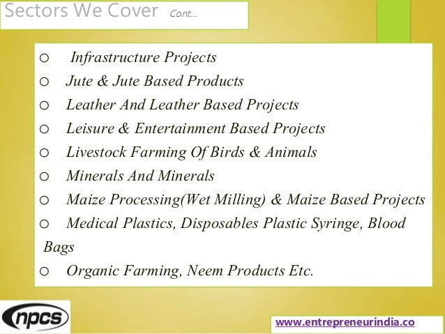 Sectors We Cover Cont… o Infrastructure Projects o Jute & Jute Based Products o Leather And Leather Based Projects o Leisu...