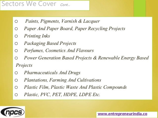 Sectors We Cover Cont… o Paints, Pigments, Varnish & Lacquer o Paper And Paper Board, Paper Recycling Projects o Printing ...