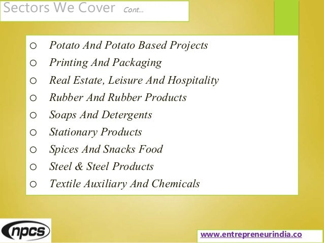 Sectors We Cover Cont… o Potato And Potato Based Projects o Printing And Packaging o Real Estate, Leisure And Hospitality ...