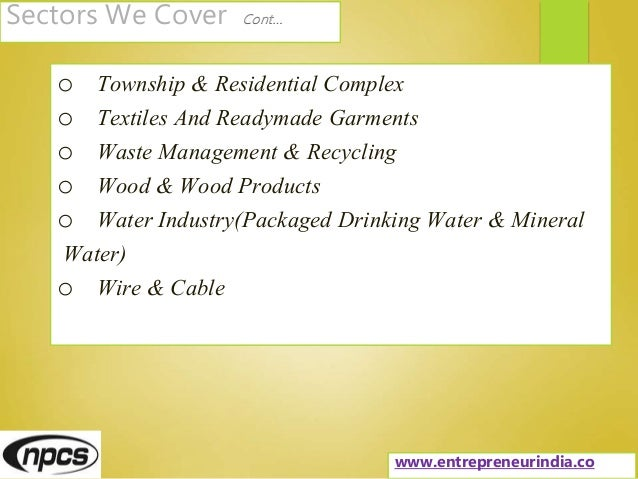 Sectors We Cover Cont… o Township & Residential Complex o Textiles And Readymade Garments o Waste Management & Recycling o...