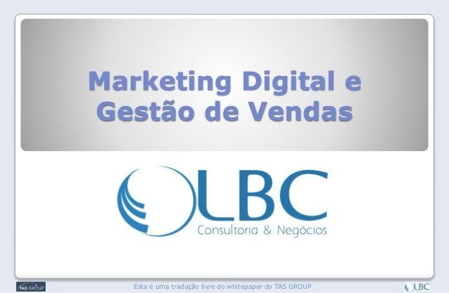 Marketing Digital e Gestão de Vendas Esta é uma tradução livre do whitepaper do TAS GROUP