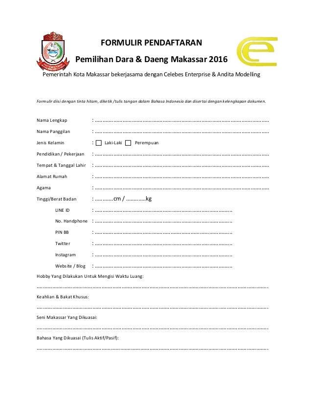 FORMULIR PENDAFTARAN Pemilihan Dara & Daeng Makassar 2016 Pemerintah Kota Makassar bekerjasama dengan Celebes Enterprise &...