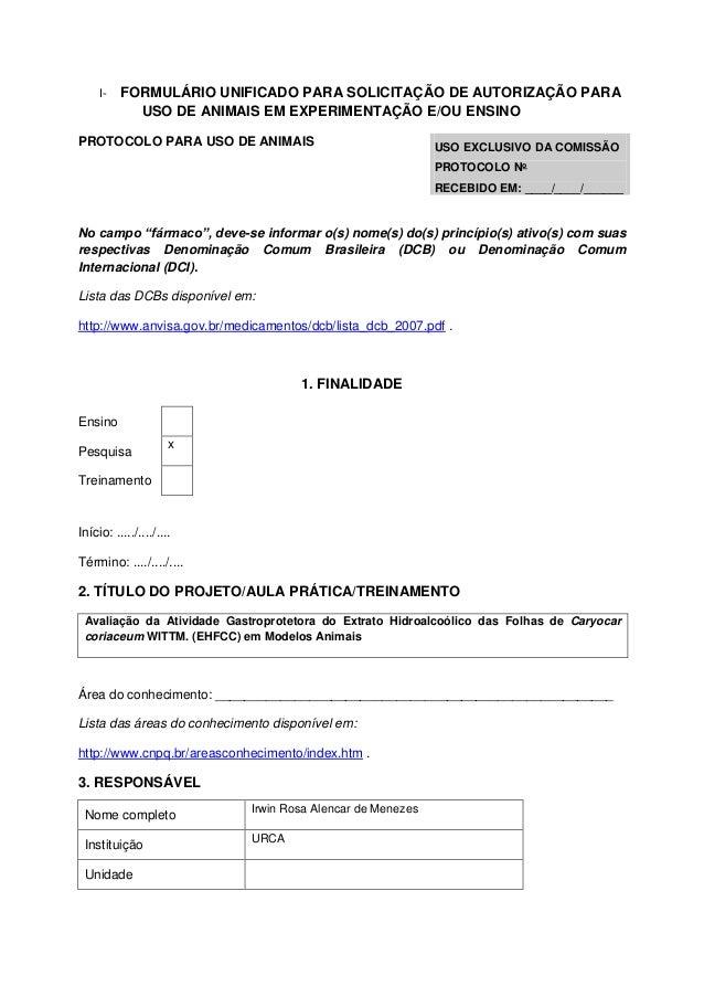 I- FORMULÁRIO UNIFICADO PARA SOLICITAÇÃO DE AUTORIZAÇÃO PARA USO DE ANIMAIS EM EXPERIMENTAÇÃO E/OU ENSINO PROTOCOLO PARA U...
