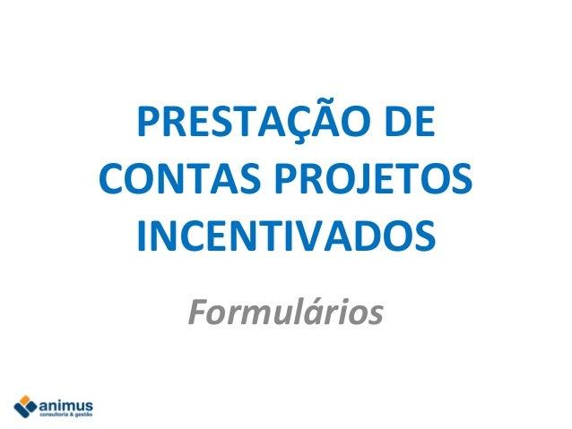 PRESTAÇÃO DE CONTAS PROJETOS INCENTIVADOS Formulários