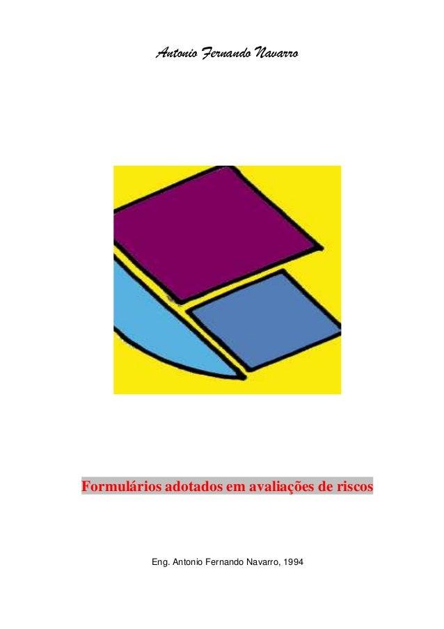 Antonio Fernando Navarro  Formulários adotados em avaliações de riscos  Eng. Antonio Fernando Navarro, 1994