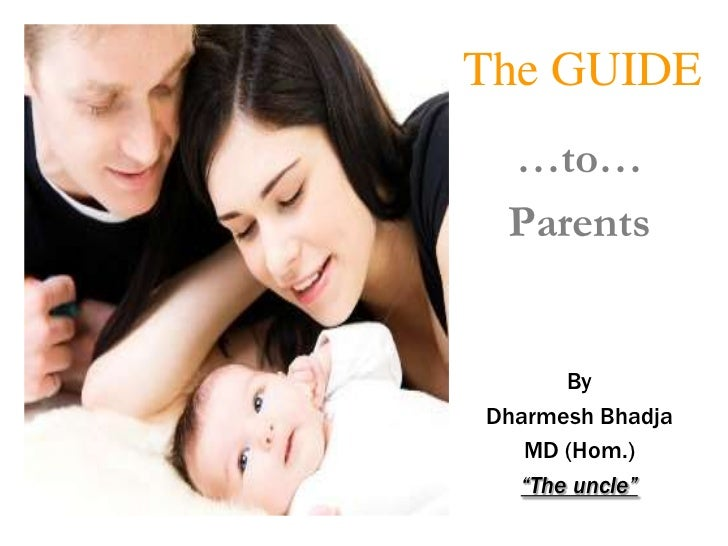 """The GUIDE …to… Parents      ByDharmesh Bhadja   MD (Hom.)  """"The uncle"""""""