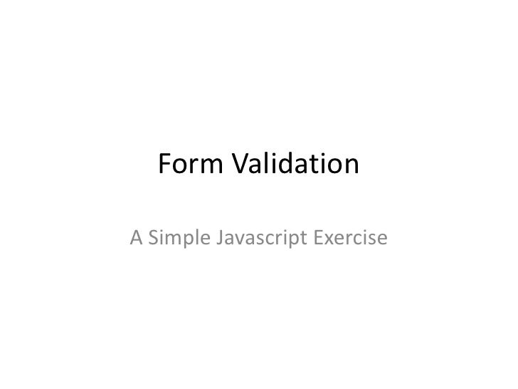 Form Validation<br />A Simple Javascript Exercise<br />