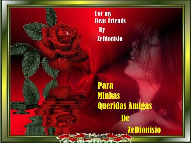 Para Minhas Queridas Amigas De ZeDionisio For my Dear Friends By ZeDionisio