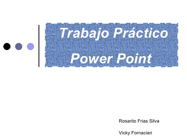 Trabajo Práctico Power Point Vicky Fornaciari  Rosarito Frias Silva