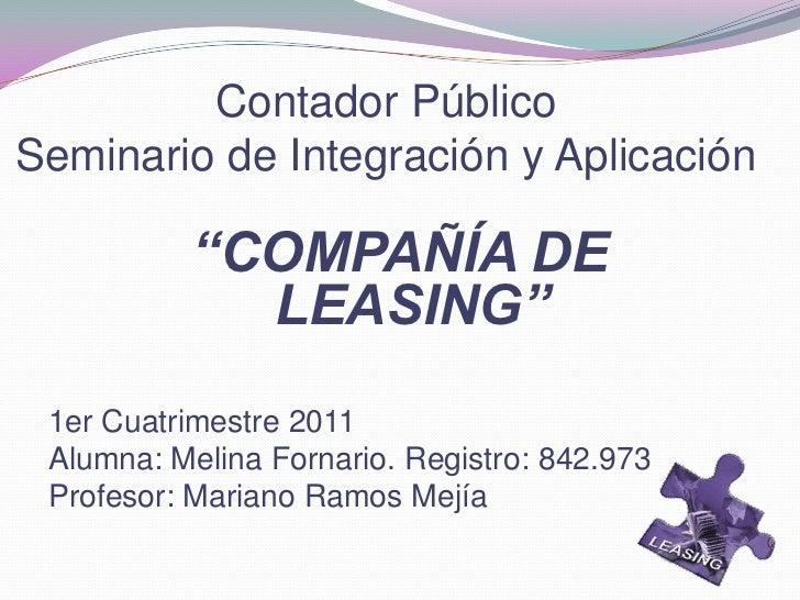 """Contador Público Seminario de Integración y Aplicación<br />""""COMPAÑÍA DE LEASING""""<br />1er Cuatrimestre 2011<br />Alumna: ..."""