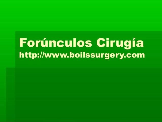 Forúnculos Cirugía http://www.boilssurgery.com