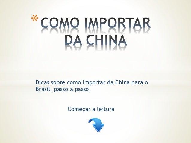 Dicas sobre como importar da China para o Brasil, passo a passo. * Começar a leitura