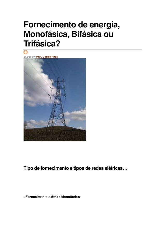 Fornecimento de energia, Monofásica, Bifásica ou Trifásica? Escrito por Prof. Cosme Pires Tipo de fornecimento e tipos de ...