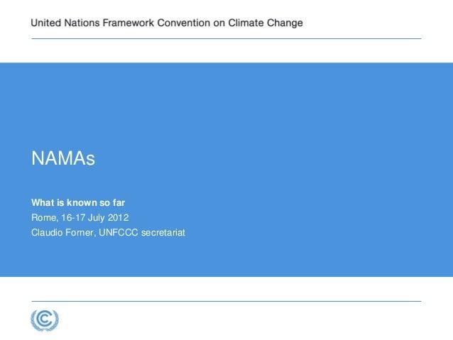 UNFCCC secretariat, programme  Firstname Lastname, Job Title  NAMAs  What is known so far  Rome, 16-17 July 2012  Claudio ...