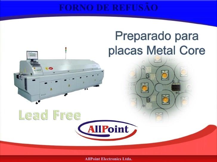 FORNO DE REFUSÃO AllPoint Electronics Ltda.