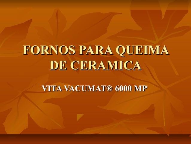 FORNOS PARA QUEIMAFORNOS PARA QUEIMA DE CERAMICADE CERAMICA VITA VACUMAT® 6000 MPVITA VACUMAT® 6000 MP