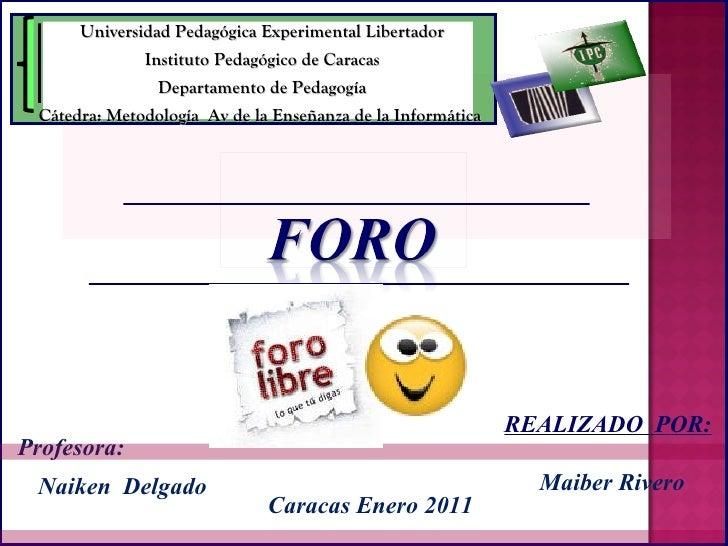 REALIZADO  POR: Naiken  Delgado Profesora: Maiber Rivero Universidad Pedagógica Experimental Libertador Instituto Pedagógi...