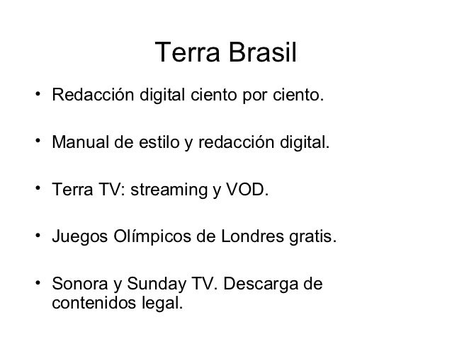 Terra Brasil• Redacción digital ciento por ciento.• Manual de estilo y redacción digital.• Terra TV: streaming y VOD.• Jue...