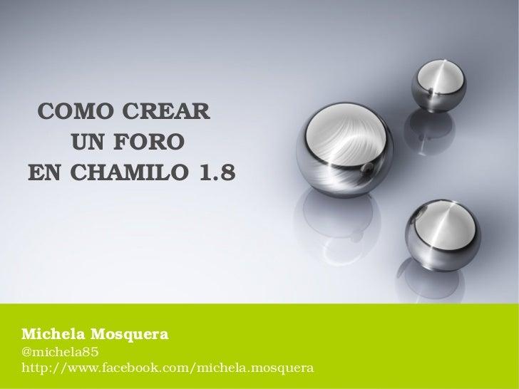 COMOCREAR    UNFOROENCHAMILO1.8MichelaMosquera@michela85http://www.facebook.com/michela.mosquera