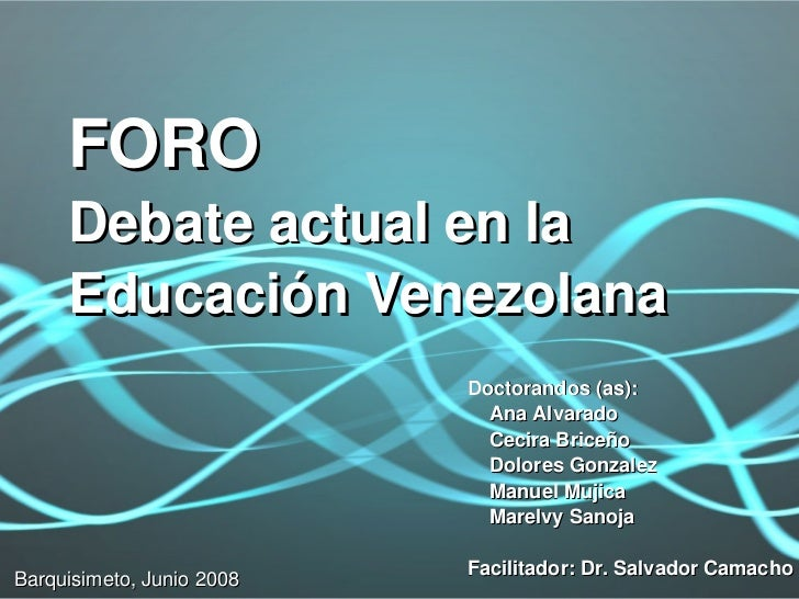 FORO        Debate actual en la         Educación Venezolana                                Doctorandos (as):             ...