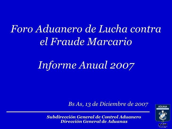 Subdirección General de Control Aduanero Dirección General de Aduanas Bs As, 13 de Diciembre de 2007 Foro Aduanero de Luch...