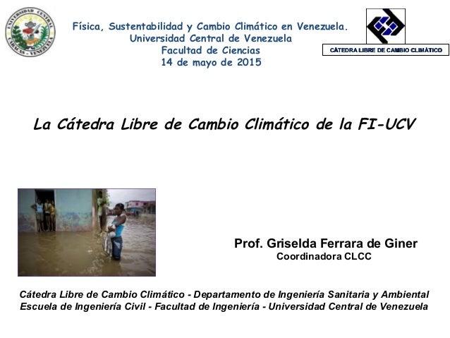 Cátedra Libre de Cambio Climático - Departamento de Ingeniería Sanitaria y Ambiental Escuela de Ingeniería Civil - Faculta...