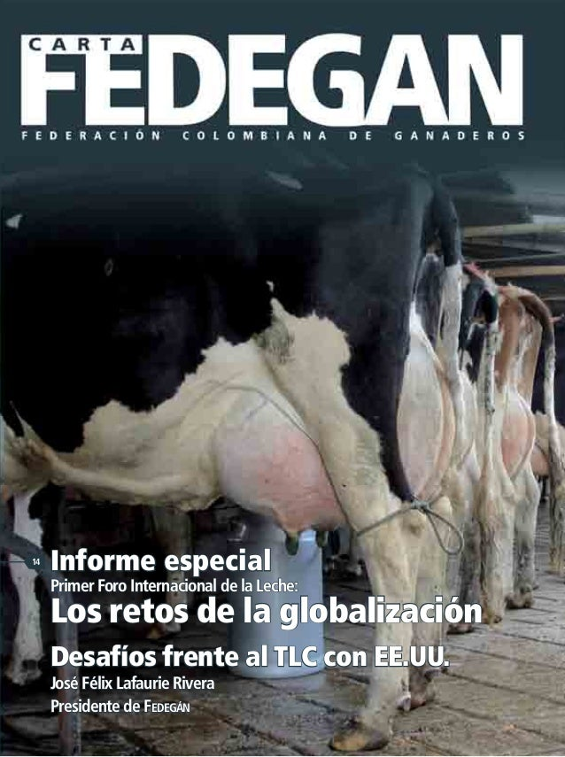 FEDERACIÓNCOLOMBIANADEGANADEROS 14 Informe especial Primer Foro Internacional de la Leche: Los retos de la globalización 1...