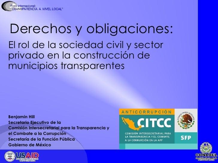 Derechos y obligaciones: <ul><li>El rol de la sociedad civil y sector privado en la construcción de municipios transparent...