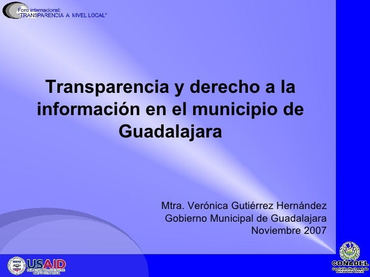 Transparencia y derecho a la información en el municipio de Guadalajara <ul><li>Mtra. Verónica Gutiérrez Hernández </li></...