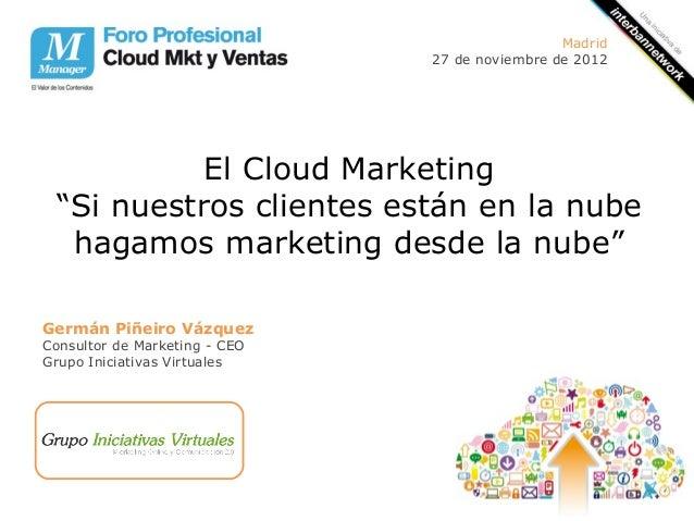 """Madrid                               27 de noviembre de 2012           El Cloud Marketing """"Si nuestros clientes están en l..."""