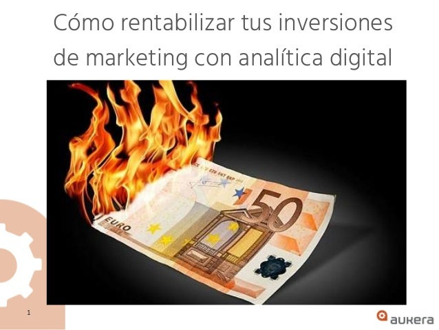 Cómo rentabilizar tus inversiones de marketing con analítica digital 1
