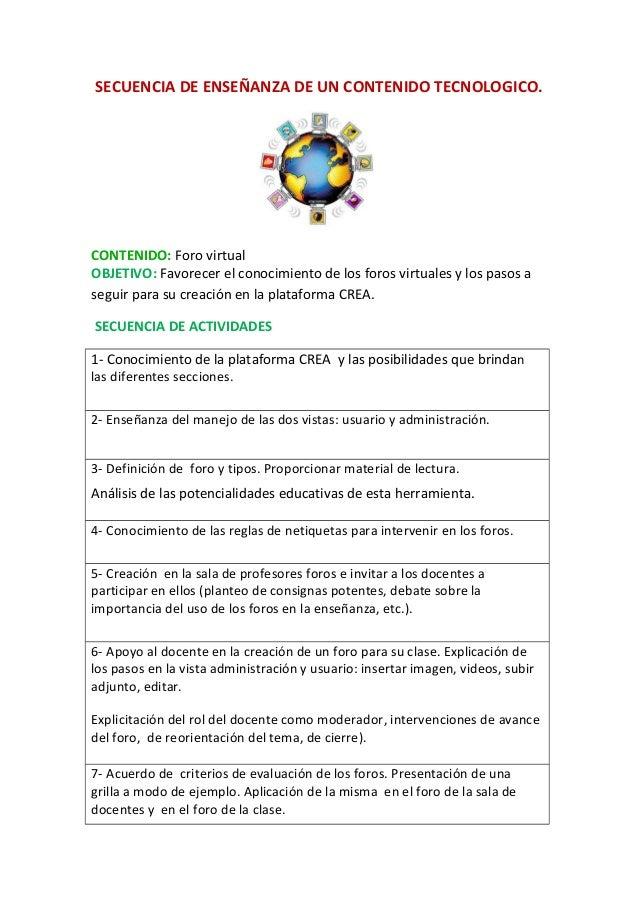 SECUENCIA DE ENSEÑANZA DE UN CONTENIDO TECNOLOGICO.  CONTENIDO: Foro virtual OBJETIVO: Favorecer el conocimiento de los fo...