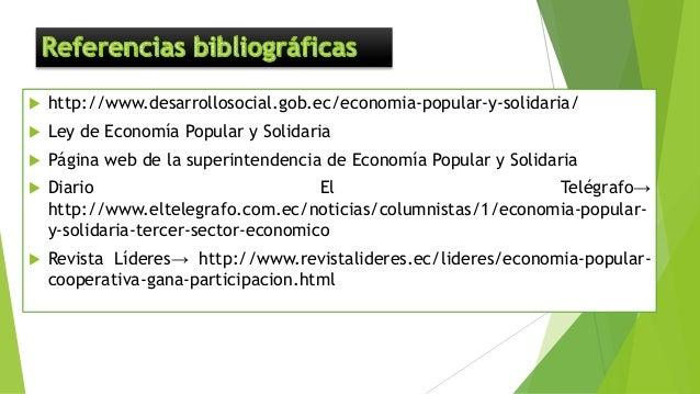  http://www.desarrollosocial.gob.ec/economia-popular-y-solidaria/  Ley de Economía Popular y Solidaria  Página web de l...