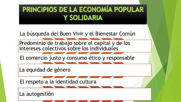 La búsqueda del Buen Vivir y el Bienestar Común Predominio de trabajo sobre el capital y de los intereses colectivos sobre...