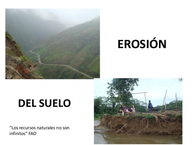 """EROSIÓN    DEL SUELO""""Los recursos naturales no soninfinitos"""" FAO"""