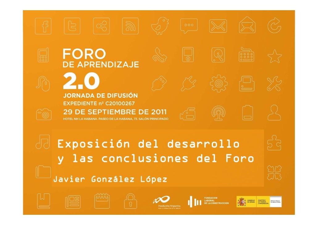 Exposición del desarrolloy las conclusiones del ForoJavier González López