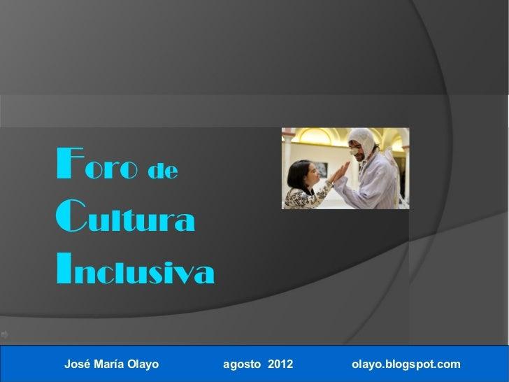 Foro deCulturaInclusivaJosé María Olayo   agosto 2012   olayo.blogspot.com