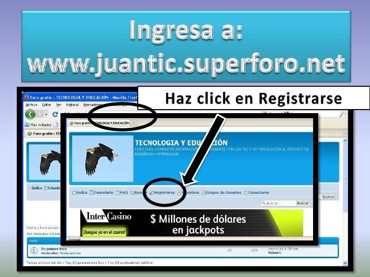 Ingresa a: www.juantic.superforo.net Haz click en Registrarse