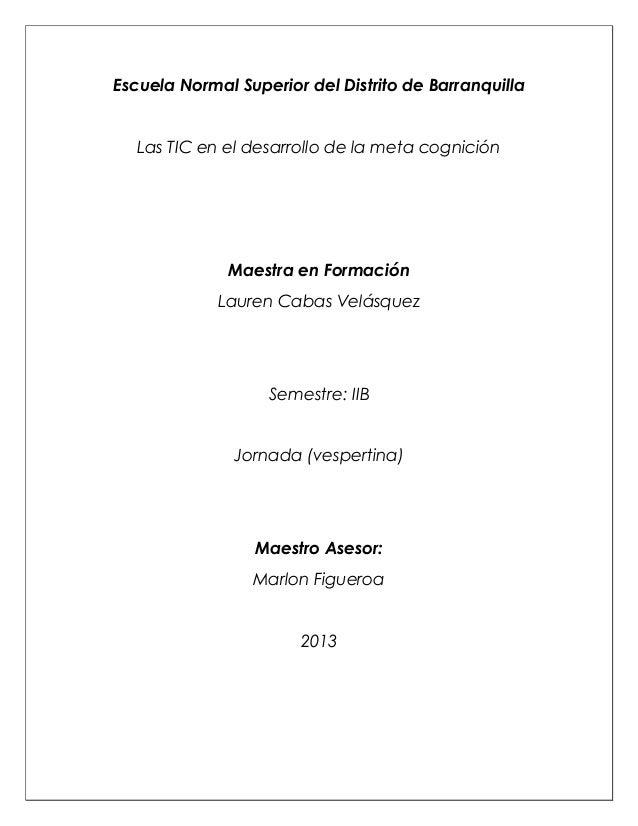 Escuela Normal Superior del Distrito de BarranquillaLas TIC en el desarrollo de la meta cogniciónMaestra en FormaciónLaure...