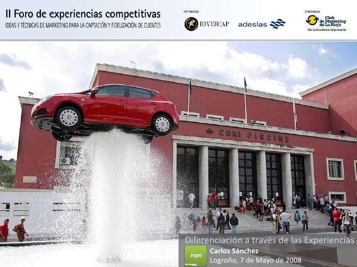 Diferenciación a través de las Experiencias<br />Carlos Sánchez / M2M, factoría de innovación<br />Logroño,Club de Marketi...