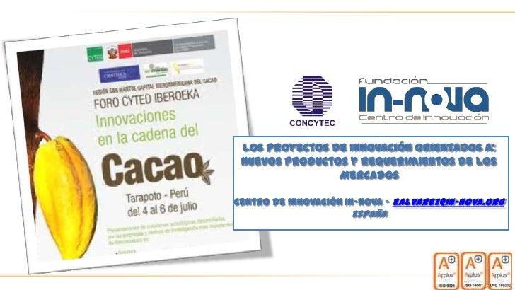 Los Proyectos de Innovación orientados a: Nuevos Productos y Requerimientos de los                MercadosCentro de Innova...