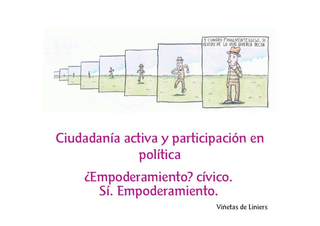 Ciudadanía activa y participación en               política      ¿Empoderamiento? cívico.        Sí. Empoderamiento.      ...