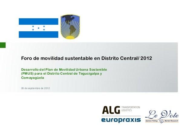 Foro de movilidad sustentable en Distrito Central/ 2012 Desarrollo del Plan de Movilidad Urbana Sostenible (PMUS) para el ...
