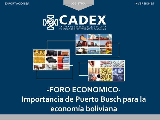 -FORO ECONOMICO- Importancia de Puerto Busch para la economía boliviana LOGÍSTICAEXPORTACIONES INVERSIONES