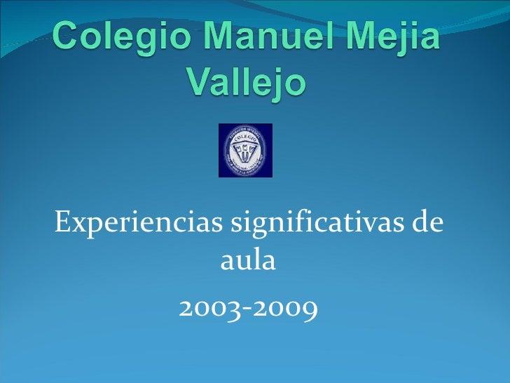 <ul><li>Experiencias significativas de aula </li></ul><ul><li>2003-2009 </li></ul>