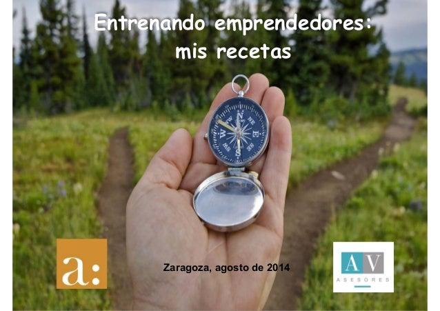 Entrenando emprendedores:  mis recetas  Zaragoza, agosto de 2014
