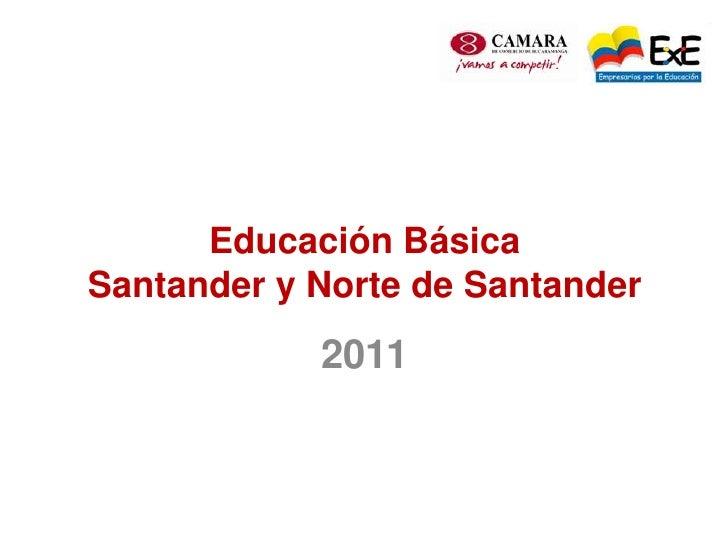 Educación BásicaSantander y Norte de Santander<br />2011<br />
