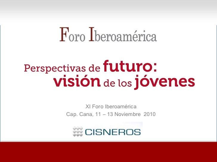 XI Foro Iberoamérica<br />Cap. Cana, 11 – 13 Noviembre  2010<br />
